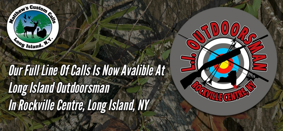 Visit Long Island Outdoorsman To Shop For Our Calls !